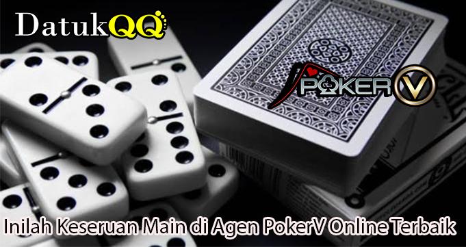 Inilah Keseruan Main di Agen PokerV Online Terbaik