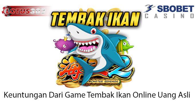 Keuntungan Dari Game Tembak Ikan Online Uang Asli