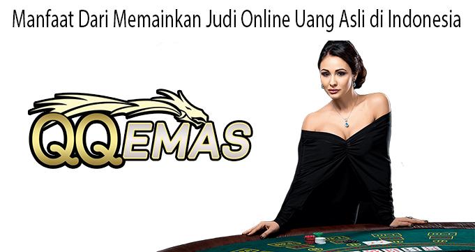 Manfaat Dari Memainkan Judi Online Uang Asli di Indonesia