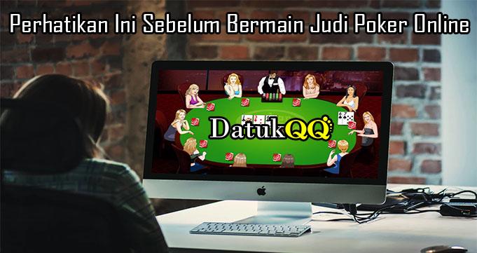 Perhatikan Ini Sebelum Bermain Judi Poker Online