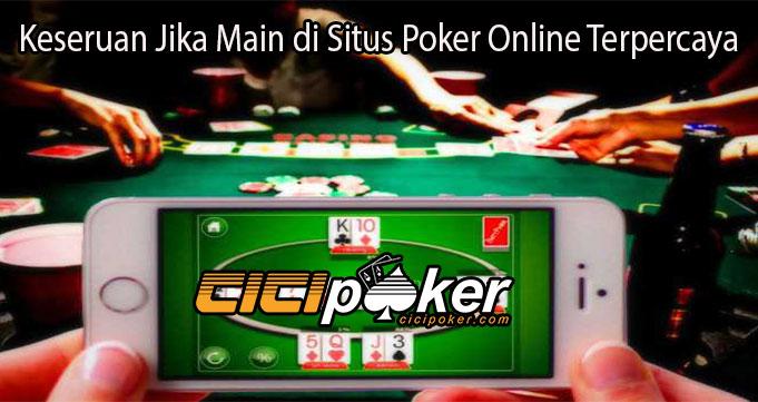 Keseruan Jika Main di Situs Poker Online Terpercaya